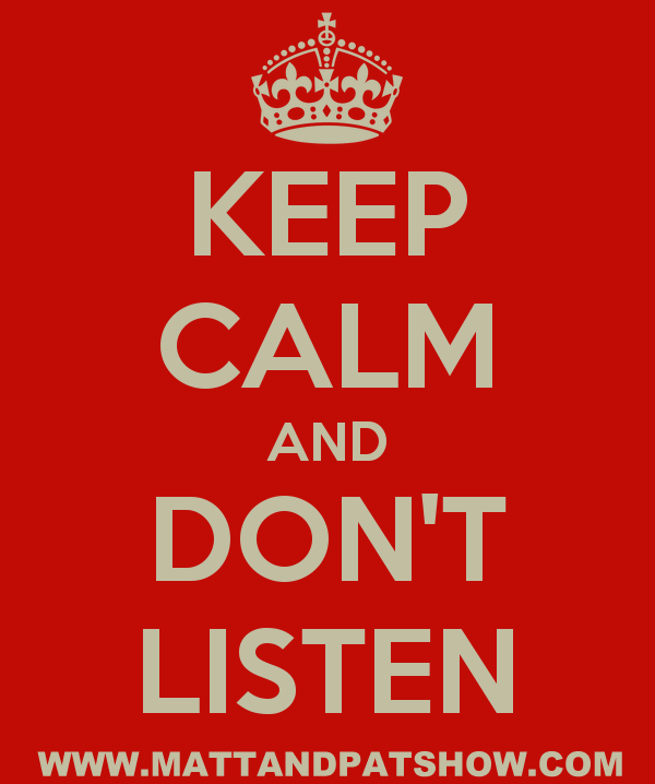 Keep Calm and Don't Listen MP Show